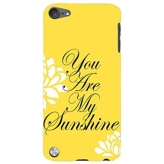 Fuson Designer Phone Back Case Cover Apple IPod Touch 5 :: Apple IPod 5 (5th Generation) ( You Are My Sunshine )