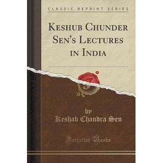 Keshub Chunder Sen'S Lectures In India (Classic Reprint)