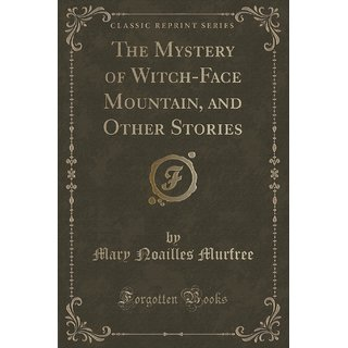 The Mystery Of Witch-Face Mountain, And Other Stories (Classic Reprint)