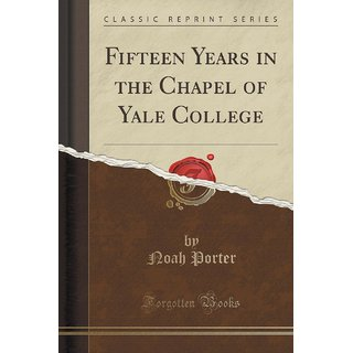 Fifteen Years In The Chapel Of Yale College (Classic Reprint)