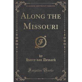 Along The Missouri (Classic Reprint)