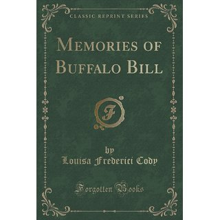Memories Of Buffalo Bill (Classic Reprint)