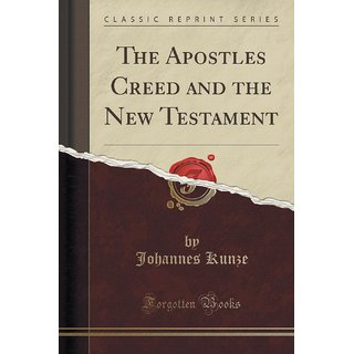 The Apostles Creed And The New Testament (Classic Reprint)