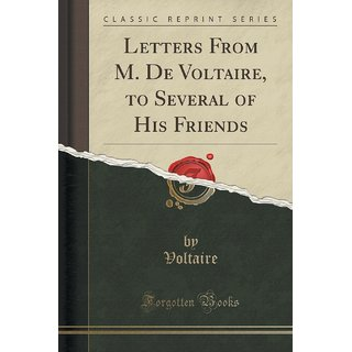 Letters From M. De Voltaire, To Several Of His Friends (Classic Reprint)