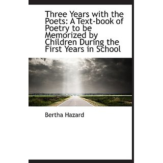 Three Years with the Poets: A Text-book of Poetry to be Memorized by Children During the First Years