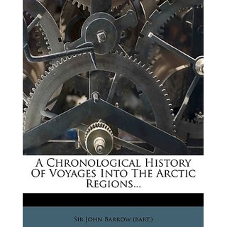 A Chronological History Of Voyages Into The Arctic Regions...