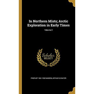 In Northern Mists; Arctic Exploration in Early Times; Volume 2