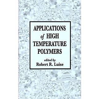 Applications Of High Temperature Polymers: Characterization, Theory, And Applications