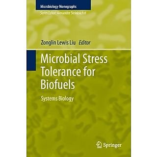 Microbial Stress Tolerance For Biofuels: Systems Biology (Microbiology Monographs)