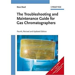 The Troubleshooting And Maintenance Guide For Gas Chromatographers (Revised 4/Ed)