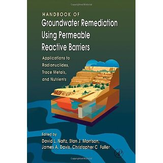 Handbook Of Groundwater Remediation Using Permeable Reactive Barriers :Applications To Radionuclides, Trace Metals And Nutrients