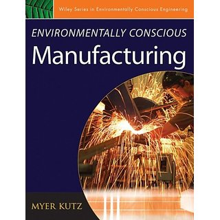 Environmentally Conscious Manufacturing (Environmentally Conscious Engineering, Myer Kutz Series)