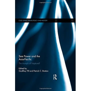 Sea Power And The Asia-Pacific: The Triumph Of Neptune? (Cass Series: Naval Policy And History)