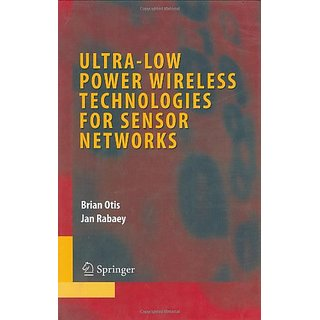 Ultra-Low Power Wireless Technologies For Sensor Networks (Integrated Circuits And Systems)