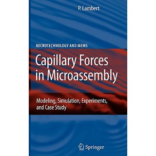 Capillary Forces In Microassembly: Modeling, Simulation, Experiments, And Case Study