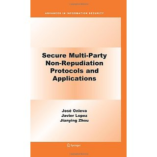Secure Multi-Party Non-Repudiation Protocols And Applications (Advances In Information Security)