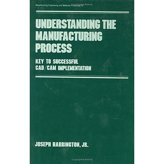 Understanding The Manufacturing Process :Ket To Successful Cad/Cam Implementation