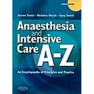 Anaesthesia And Intensive Care A-Z: An Encyclopedia Of Principles And Practice, 4E