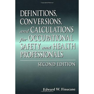 Definitions, Conversions And Calculations For Occupation Safety And Health Professionals