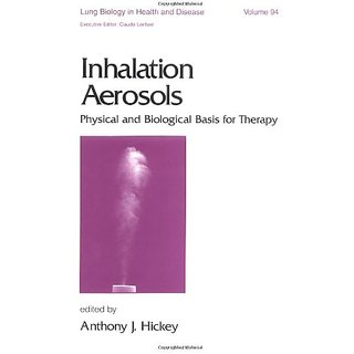 Inhalation Aerosols: Physical And Biological Basis For Therapy (Lung Biology In Health And Disease)