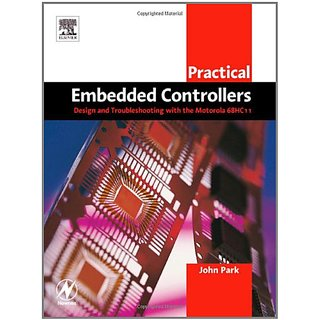 Practical Embedded Controllers: Design And Troubleshooting With The Motorola 68Hc11