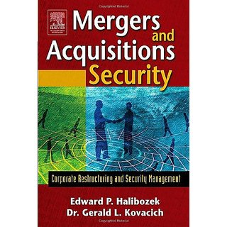 Mergers And Acquisitions Security :Corporate Restructuring And Security Management