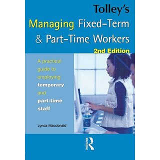 Tolley'S Managing Fixed-Term And Part-Time Workers, :A Practical Guide To Employing Temporary And Part-Time Staff