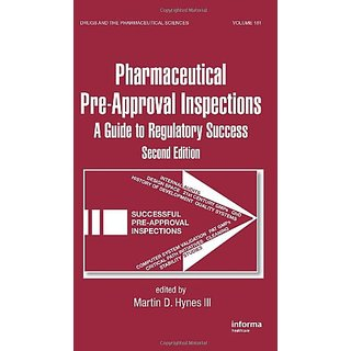 Pharmaceutical Pre-Approval Inspections, 2/E, Vol.181: A Guide To Regulatory Success