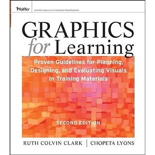 Graphics For Learning: Proven Guidelines For Planning, Designing, And Evaluating Visuals In Training