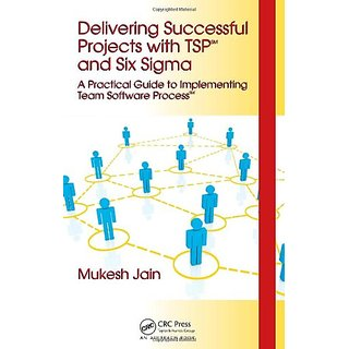 Delivering Successful Projects With Tsp & Six Si A Practical Guide To Implementing Tsp