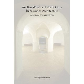 Aeolian Winds And The Spirit In Renaissance Architecture : Academia Eolia Revisited