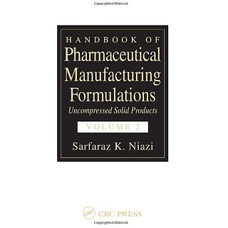 Handbook Of Pharmaceutical Manufacturing Formulations: Uncompressed Solid Products (Volume 2 Of 6)