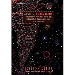 Primer Of Drug Action: A Comprehensive Guide To The Actions, Uses And Side Effects Of Psychoactive Drugs