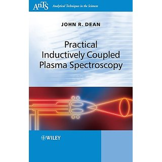 Practical Inductively Coupled Plasma Spectroscopy (Analytical Techniques In The Sciences (Ants) *)