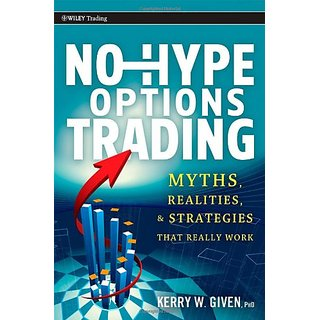 No-Hype Options Trading: Myths, Realities, And Strategies That Really Work (Wiley Trading)
