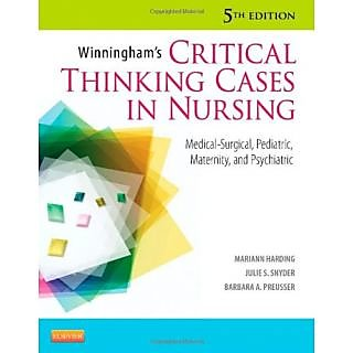 Winningham'S Critical Thinking Cases In Nursing: Medical-Surgical, Pediatric, Maternity And Psychia