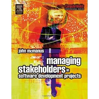 Managing Stakeholders In Software Development Projects (Computer Weekly Professional)