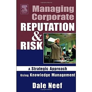 Managing Corporate Reputation And Risk :A Strategic Approach Using Knowledge Management
