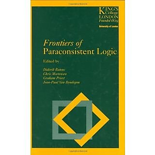 Frontiers Of Paraconsistent Logic (Studies In Logic And Computation (Research Studies))