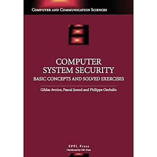 Computer System Security: Basic Concepts And Solved Exercises (Computer And Communiaction Sciences)