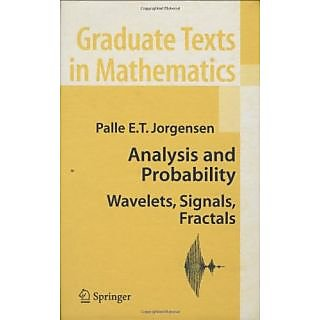 Analysis And Probability: Wavelets, Signals, Fractals (Graduate Texts In Mathematics)