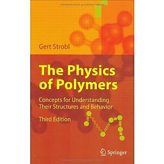 The Physics Of Polymers: Concepts For Understanding Their Structures And Behavior