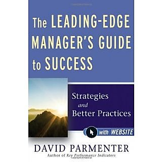 The Leading-Edge Manager'S Guide To Success, With Website: Strategies And Better Practices