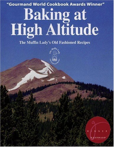 Baking at High Altitude/the Muffin Ladys Old Fashioned Recipes By Muffin Lady Inc; Reprint edition  30 March 2006