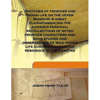 Sketches of frontier and Indian life on the upper Missouri & great plainsEmbracing the author's personal recollections of noted frontier characters and some studies and observations of wild Indian life during a continuous residence in the Dakotas 1897 [Ha