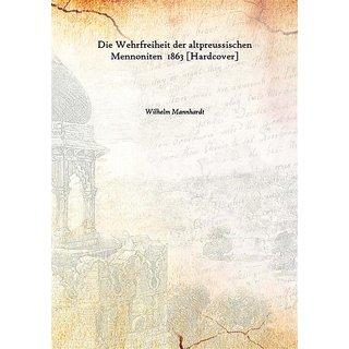 Die Wehrfreiheit der altpreussischen Mennoniten 1863 [Harcover]