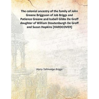 The colonial ancestry of the family of John Greene Briggsson of Job Briggs and Patience Greene and Isabell Gibbs De Groff daughter of William Stoutenburgh De Groff and Susan Hopkins 1940