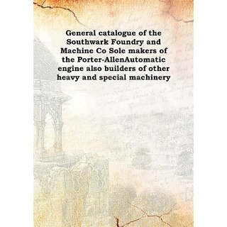 General catalogue of the Southwark Foundry and Machine Co Sole makers of the Porter-AllenAutomatic engine also builders of other heavy and special machinery 1896