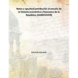 Notas y apuntesContribución al estudio de la historia económica y financiera de la República Vol: 2 1903