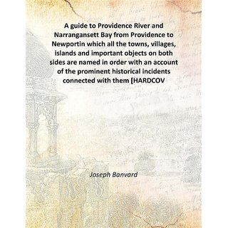 A guide to Providence River and Narrangansett Bay from Providence to Newportin which all the towns, villages, islands and important objects on both sides are named in order with an account of the prominent historical incidents connected with them 1858